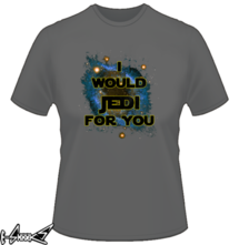 t-shirt I would jedi for you online