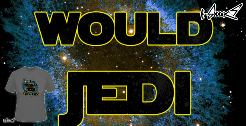 I would jedi for you T-shirts - Designed by: Boggs Nicolas