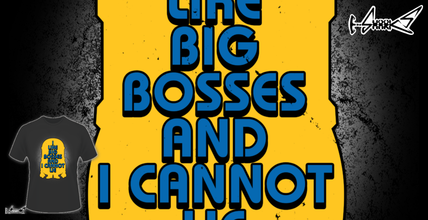 I Like Big Bosses and I  cannot Lie T-shirts - Designed by: Boggs Nicolas