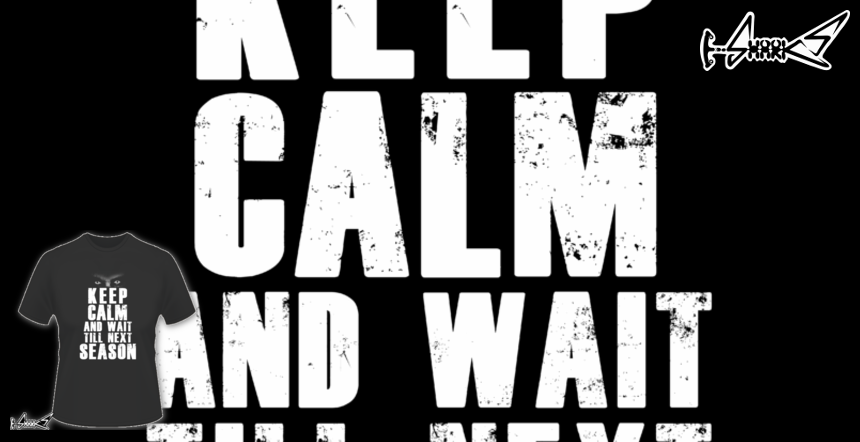 Keep Calm And Wait Till Next Season T Shirts   Designed By: Boggs Nicolas