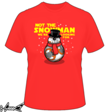 new t-shirt Not the snowman you're looking for