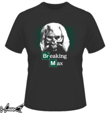 new t-shirt Breaking Max