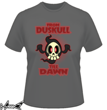 new t-shirt From Duskull till dawn