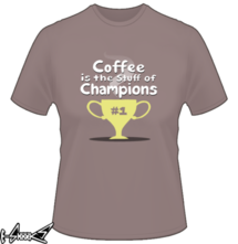 t-shirt Coffee is the stuff of champions online