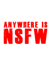 Anywhere is NSFW