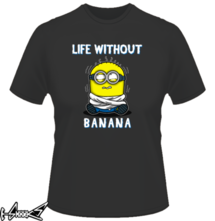 new t-shirt Life without banana