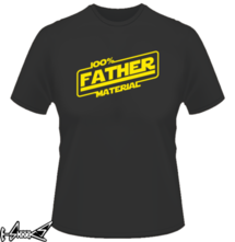 new t-shirt 100% father material