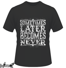 t-shirt Later Becomes Never online
