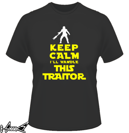 Keep calm I'll handle this traitor