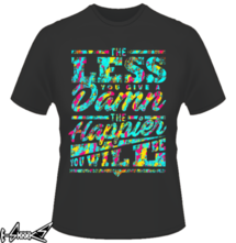 new t-shirt The Happier You Will Be