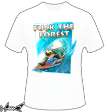 new t-shirt FUCK THE FOREST